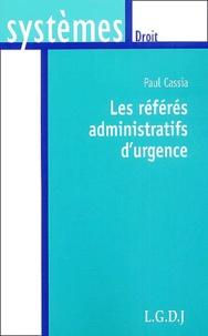 Paul Cassia - Les référés administratifs d'urgence.