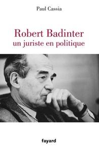Paul Cassia - Robert Badinter, un juriste en politique.