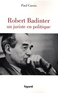 Paul Cassia - Robert Badinter - Un juriste en politique.