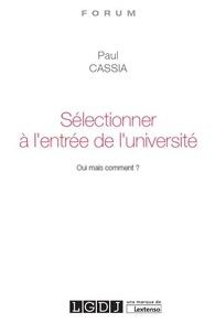 Paul Cassia - Sélectionner à l'entrée de l'université - Oui mais comment ?.