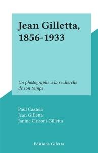 Paul Castela et Jean Gilletta - Jean Gilletta, 1856-1933 - Un photographe à la recherche de son temps.