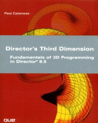 Director's Third Dimension. Fundamental of 3D Programmingin Director 8.5, CD-ROM includes - Paul Catanese |