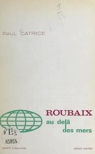 Paul Catrice et Victor Provo - Roubaix au delà des mers.