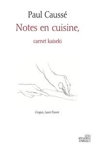 Paul Caussé - Notes en cuisine, carnet kaseki.