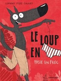 Paul Cauuet - Le loup en slip Tome 5 : Le Loup en slip passe un froc.