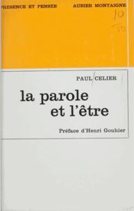 Paul Celier et Henri Gouhier - La parole et l'être - Essai sur le mystère de la communication.