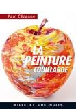 Paul Cézanne - La Peinture couillarde - Lettres et propos choisis.