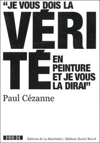 Paul Cézanne - Paul Cézanne (1839-1906) - Je vous dois la vérité en peinture et je vous la dirai.