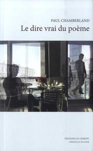 Paul Chamberland - Le dire vrai du poème.