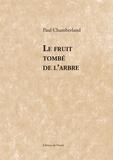 Paul Chamberland - Le fruit tombé de l'arbre.