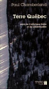 Paul Chamberland - Terre Québec - Suivi de L'afficheur hurle, de L'inavouable et de Autres poèmes.