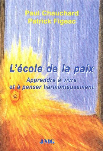 Paul Chauchard et Patrick Figeac - L'école de la paix - Apprendre à vivre et à penser harmonieusement.