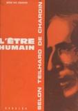 Paul Chauchard - L'être humain selon Teilhard de Chardin - Ses aspects complémentaires dans la phénoménologie scientifique et la pensée chrétienne.