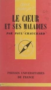 Paul Chauchard et Paul Angoulvent - Le cœur et ses maladies.