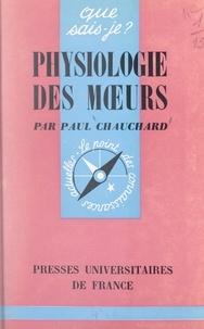 Paul Chauchard et Paul Angoulvent - Physiologie des mœurs - Morale biologique.