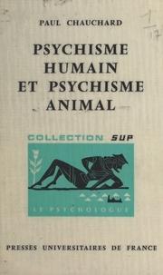 Paul Chauchard et Paul Fraisse - Psychisme humain et psychisme animal.