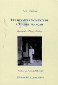 Paul Chauvet - Les derniers moments de l'empire français - Souvenirs d'un colonial.
