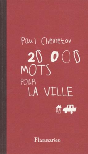 Paul Chemetov - 20000 mots pour la ville.