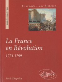 Paul Chopelin - La France en Révolution (1774-1799).