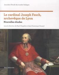 Paul Chopelin et Jean-Dominique Durand - Le cardinal Joseph Fesch, archevêque de Lyon - Nouvelles études.
