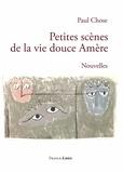 Paul Chose - Petites scènes de la vie douce amère.