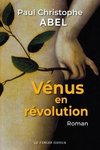 Paul-Christophe Abel - Vénus en révolution - Un peintre dans la guerre des paysans.
