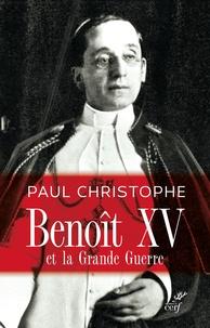 Benoît XV et la grande guerre - Paul Christophe |