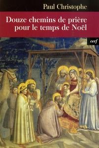 Paul Christophe - Douze chemins de prière pour le temps de Noël.