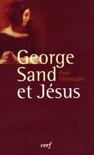 Paul Christophe - George Sand et Jésus - Une inlassable recherche spirituelle.