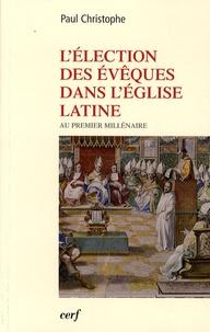Paul Christophe - L'élection des évêques dans l'Eglise latine au premier millénaire.