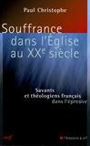 Paul Christophe - Souffrance dans l'Eglise au XXe siècle - Savants et théologiens français dans l'épreuve.