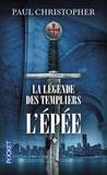 Paul Christopher - La légende des Templiers Tome 1 : L'épée.