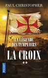 Paul Christopher - La légende des Templiers Tome 2 : La croix.