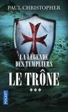 Paul Christopher - La légende des Templiers Tome 3 : Le trône.