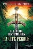 Paul Christopher - La légende des Templiers Tome 8 : La cité perdue.