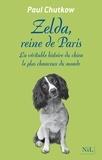 Paul Chutkow - Zelda, reine de Paris - La véritable histoire du chien le plus chanceux du monde.