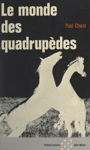 Paul Chwat et Jacques Bergier - Le monde des quadrupèdes.