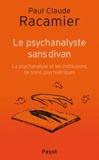 Paul-Claude Racamier - Le psychanalyste sans divan - La psychanalyse et les institutions de soins psychiatriques.