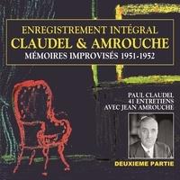 Paul Claudel et Jean Amrouche - Claudel & Amrouche : Mémoires improvisés 1951-1952, vol. 2 - Entretiens.
