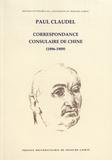 Paul Claudel - Correspondance consulaire en Chine (1896-1909).