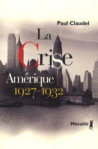 Paul Claudel - La crise - Amérique, 1927-1932.