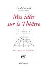 Paul Claudel - Mes idées sur le théâtre.