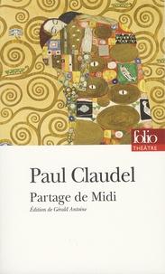 Paul Claudel - Partage de Midi - Version de 1906 suivie de deux versions primitives inédites et de lettres, également inédites, à Ysé.