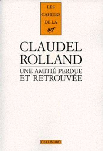 Paul Claudel et Romain Rolland - Une amitié perdue et retrouvée.