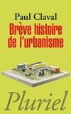 Paul Claval - Brève histoire de l'urbanisme.