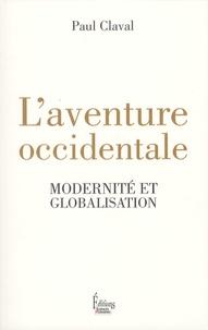 Paul Claval - L'aventure occidentale - Modernité et globalisation.