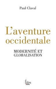 Paul Claval - L'aventure occidentale - Modernité et globalisation.