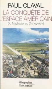 Paul Claval et Armand Frémont - La conquête de l'espace américain - Du Mayflower au Disneyworld.