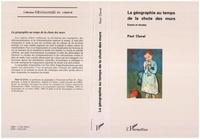 Paul Claval - La géographie au temps de la chute des murs - Essais et études.