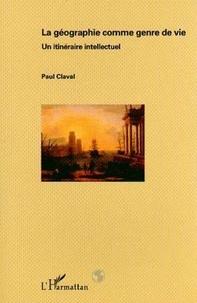 Paul Claval - La géographie comme genre de vie - Un itinéraire intellectuel.
